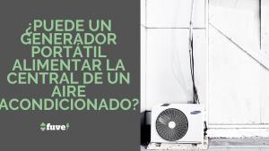 ¿Puede un generador portátil alimentar la central de un aire acondicionado