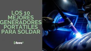 Los 10 mejores generadores portátiles para soldar